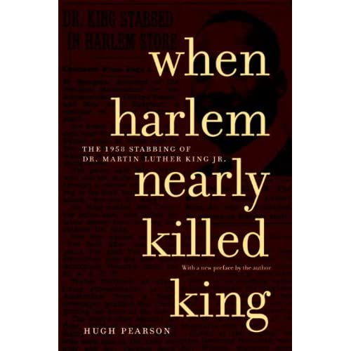 When Harlem Nearly Killed King: The 1958 Stabbing of Dr. Martin Luther King, Jr. by Hugh Pearson (1-Feb-2004) Paperback