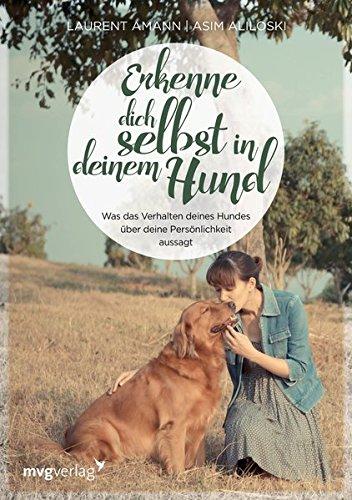 Die geheime Seele meines Hundes: Und was das Verhalten meines Hundes über meine Persönlichkeit aussagt