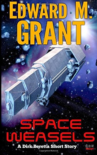 Space Weasels: Volume 1 (Dirk Beretta, (ex) Space Marine) by Edward M Grant (2013-12-25)