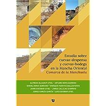 Estudio sobre cuevas-despensa y cuevas-bodega en la Mancha Oriental (Spanish Edition)