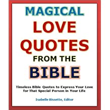 Quotes of Love: Magical Love Quotes from the Bible - Timeless Bible Quotes to Express Your Love for That Special Person in Your Life (Valentines Day Romance) (English Edition)