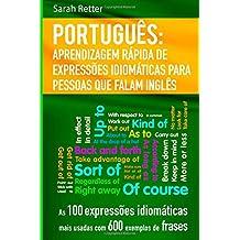 Portugues Aprendizagem Rapida de Expressoes Idiomaticas para Pessoas que Falam I: As 100 expressões idiomáticas mais usadas com 600 exemplos de frases.