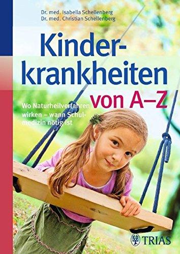 Preisvergleich Produktbild Kinderkrankheiten von A-Z: Wo Naturheilverfahren wirken - wann Schulmedizin nötig ist