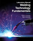 Welding Technology Fundamentals Laboratory Manual by William A. Bowditch (2009-09-28)