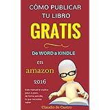 Cómo publicar tu libro y venderlo con éxito  (de Word a Kindle): Podrás publicar, vender tu libro y diferenciarte de los demás. (How To Publish A Book on Amazon Kindle) (Spanish Edition)