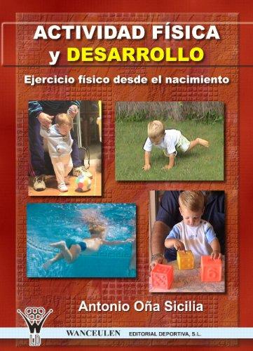 Actividad Física Y Desarrollo: Ejercicio Físico Desde El Nacimiento por Antonio Oña Sicilia