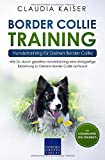 Border Collie Training - Hundetraining für Deinen Border Collie: Wie Du durch gezieltes Hundetraining eine einzigartige Beziehung zu Deinem Border Collie aufbaust (Border Collie Band, Band 2) - Claudia Kaiser
