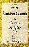 Training Französische Grammatik für clevere Büffler - Anfänger (Französisch für clevere Büffler)