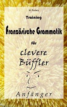 Training Französische Grammatik für clevere Büffler - Anfänger (Französisch für clevere Büffler) von [Rodary, M.]