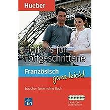 Französisch ganz leicht Hörkurs für Fortgeschrittene: Sprachen lernen ohne Buch / Paket
