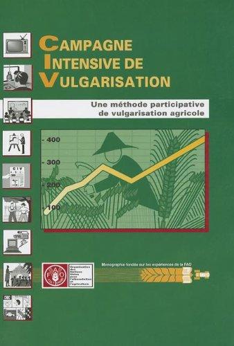Campagne Intensive De Vulgarisation: Une Méthode Participative De Vulgarisation Agricole par Food and Agriculture Organization of the United Nations
