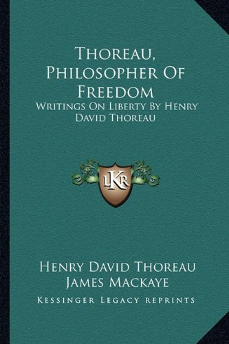 Thoreau, Philosopher of Freedom: Writings on Liberty by Henry David Thoreau