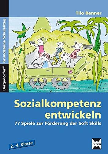 Sozialkompetenz entwickeln: 77 Kooperationsspiele zur Förderung der Soft Skills. 2.-4. Klasse