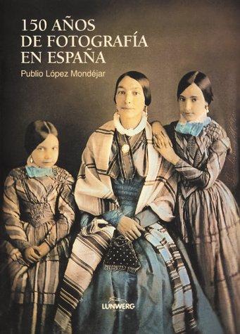 150 Años de fotografía en España por Publio Lopez Mondejar