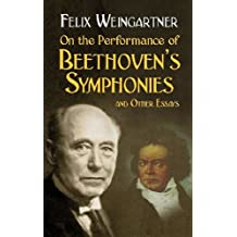 Felix Weingartner On The Performance Of Beethoven'S Symphonies And Ot (Dover Books On Music)