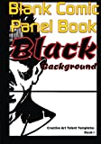 Blank Comic Panel Book. Black Background: The New Black Paper Cartoon Strip Sketchbook, with Multi Panels Layout to Release Plot Ideas of Graphic Novelists, with Freehand Unlimited Number of Frames!