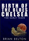 Birth of the Blues: The Early Years of Chelsea FC