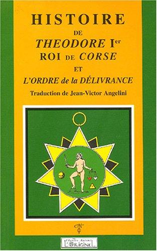 Histoire de Théodore Ier roi de Corse : et l'ordre de la Délivrance par Anonyme
