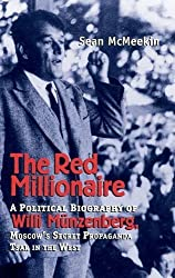 Red Millionaire: A Political Biography of Willy Munzenberg, Moscow's Secret Propaganda Tsar in the West: A Political Biography of Willy Munzenberg, ... Secret Propaganda Tsar in the West, 1917-1940 by Sean McMeekin (2003-01-01)