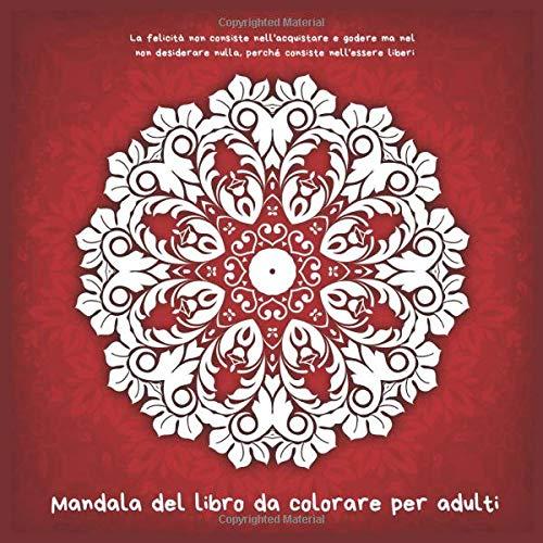 Mandala del libro da colorare per adulti - La felicità non consiste nell'acquistare e godere ma nel non desiderare nulla, perché consiste nell'essere liberi.