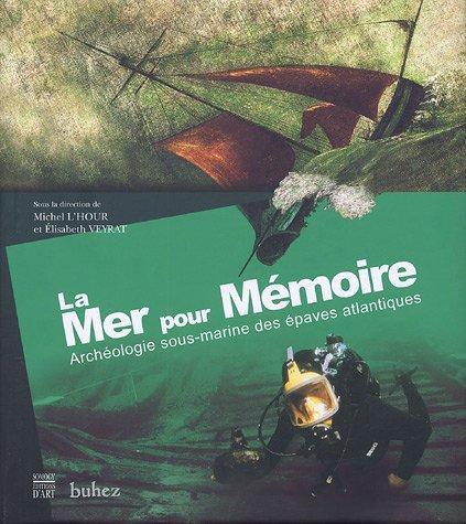 La Mer pour mémoire : Archéologie sous-marine des épaves atlantiques par Michel L'Hour