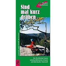 Sind mal kurz drüben: Wandern in Nordböhmen Die 20 schönsten Touren zwischen Böhmischer Schweiz und Adersbacher Felsenwelt