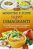Minestre e zuppe super dimagranti. Più di 100 ricette saporite e bruciagrassi per disintossicarti e perdere peso