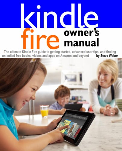 free kindle book Kindle Fire Owner's Manual: The ultimate Kindle Fire guide to getting started, advanced user tips, and finding unlimited free books, videos and apps on Amazon and beyond