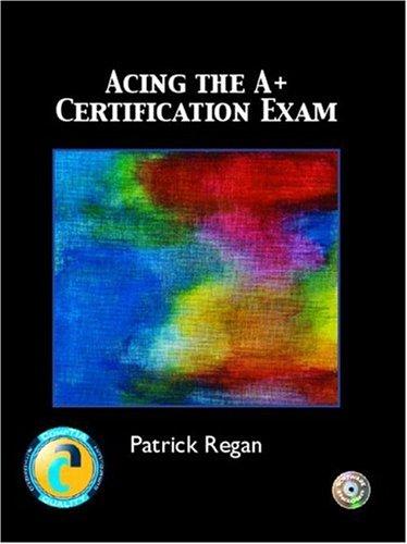 Acing the A+ Certification Exam por Patrick Regan