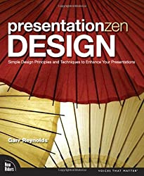 Presentation Zen Design: Simple Design Principles and Techniques to Enhance Your Presentations by Garr Reynolds (2009-12-28)