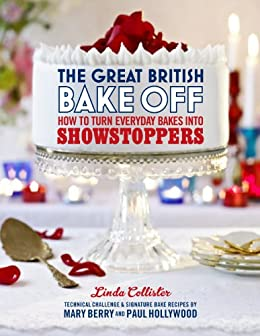 The Great British Bake Off: How to turn everyday bakes into showstoppers by [Productions, Love]