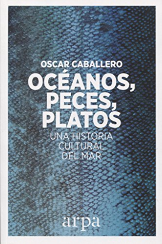 Océanos, peces, platos: Una historia cultural del mar