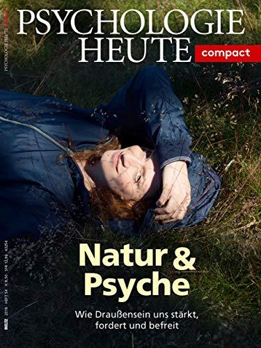 Psychologie Heute Compact 54: Natur & Psyche: Wie Draußensein uns stärkt, fordert und befreit