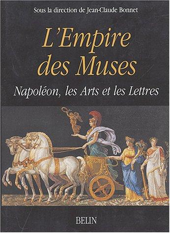 L'empire des muses : Napoléon, les Arts et les Lettres
