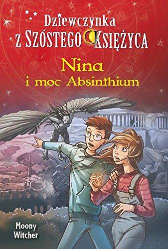 Nina i moc Absinthium Tom 6 Dziewczynka z Szostego Ksiezyca - 6 Moc