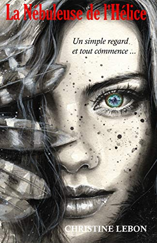 Couverture du livre La Nébuleuse de l'Hélice: Un simple regard et tout commence