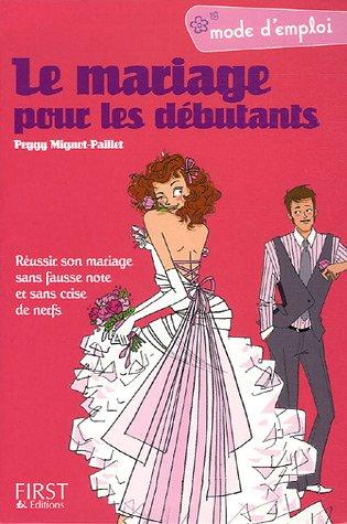 Mariage Mode D Emploi - Le mariage pour les débutants : Réussir
