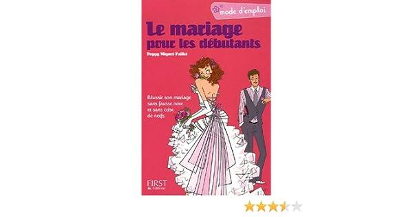 Le mariage pour les débutants   Réussir son mariage sans fausse note et  sans crise de nerfs  Amazon.fr  Peggy Mignot-Paillet  Livres 758275edebc