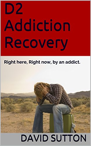 D2 Addiction Recovery: Right here, Right now, by an addict. (English Edition) D2 12