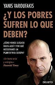 ¿Y los pobres sufren lo que deben?: ¿Cómo hemos llegado hasta aquí y por qué necesitamos un plan B para Europa? par Yanis Varoufakis