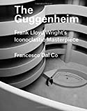 The Guggenheim: Frank Lloyd Wright's Iconoclastic Masterpiece (Great Architects/Great Buildings)