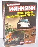 Wahnsinn Paris - Dakar. Die härteste Rallye der Welt