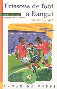 """Afficher """"Frissons de foot à Bangui"""""""