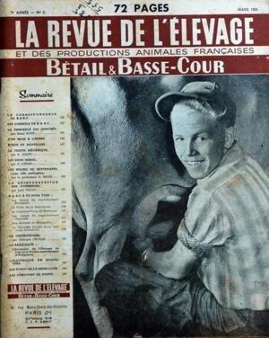 REVUE DE L'ELEVAGE (LA) N? 3 du 01-03-1952 BETAIL ET BASSE-COUR LA TENDANCES DES MARCHES PAR H. ROUY LA TRAITE MECANIQUE PAR GALPY LES 2 MARIE PAR LAPAIX LES PULPES DE BETTERAVES PAR BRION LA DESHYDRATATION DES FOURRAGES PAR TULOU LA GASTRONOMIE PAR G. GEVILLE ELEVAGE DE L'OIE ET LE CENTRE EXPERIMENTAL D'ARTIGUERES L'ELECTRICITE EN AVICULTURE LES CONCOURS DE PONT