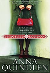 [ IMAGINED LONDON: A TOUR OF THE WORLD'S GREATEST FICTIONAL CITY (LITERARY TRAVEL) ] Imagined London: A Tour of the World's Greatest Fictional City (Literary Travel) By Quindlen, Anna ( Author ) Jan-2006 [ Paperback ]