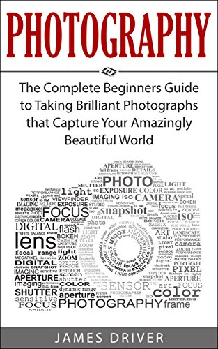 Photography: The Complete Beginners Guide To Taking Brilliant Photographs That Capture Your Amazingly Beautiful World (photography For Beginners - Digital ... Photography Books) por Photography epub