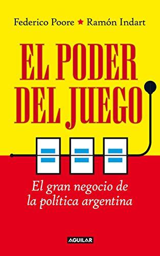El poder del juego: El gran negocio de la política argentina de [Indart,