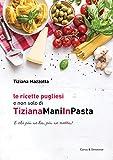 Scarica Libro Le ricette pugliesi e non solo di TizianaManiInPasta (PDF,EPUB,MOBI) Online Italiano Gratis