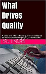 What Drives Quality: A Deep Dive into Software Quality with Practical Solutions for Delivering High-Quality Products (English Edition)