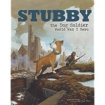 Stubby the Dog Soldier: World War I Hero (Animal Heroes) by Blake Hoena (2014-07-01)